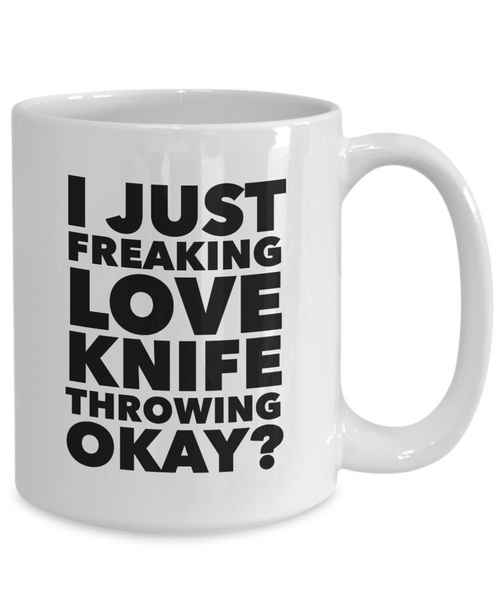 Knife Thrower Gifts I Just Freaking Love Knife Throwing Okay Funny Mug Ceramic Coffee Cup-Coffee Mug-HollyWood & Twine