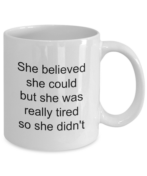 Snarky Coffee Mug Sarcastic Friend Mug - She Believed She Could But She Was Tired So She Didn't Funny Coffee Mug Ceramic Tea Cup-Cute But Rude