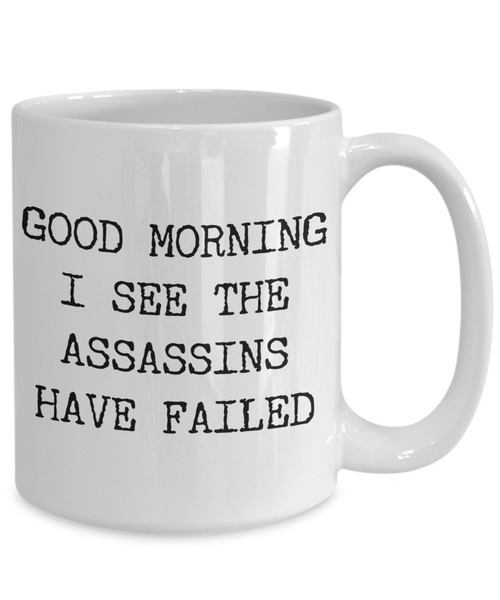 Good Morning I See the Assassins Have Failed Funny Sarcastic Mug Ceramic Coffee Cup-Cute But Rude