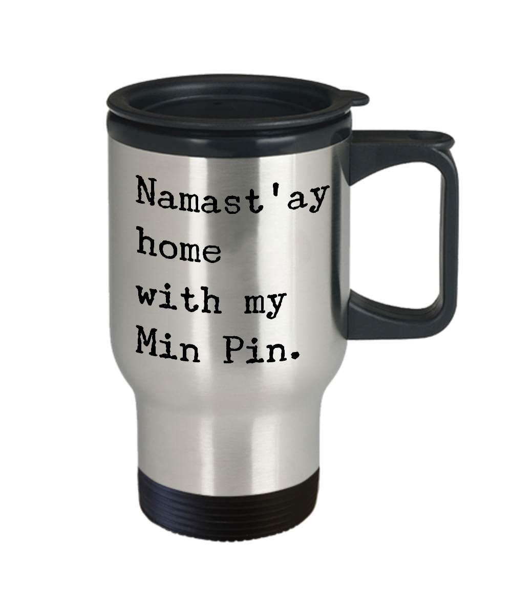 Min Pin Travel Mug Merchandise - Namast'ay Home With My Min Pin Stainless Steel Insulated Coffee Cup with Lid-Cute But Rude