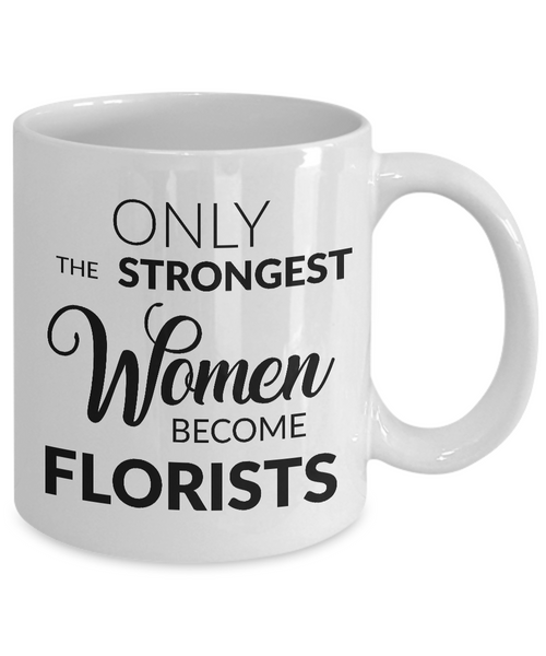 Florist Gifts Florist Mug - Only the Strongest Women Become Florists Coffee Mug Ceramic Tea Cup