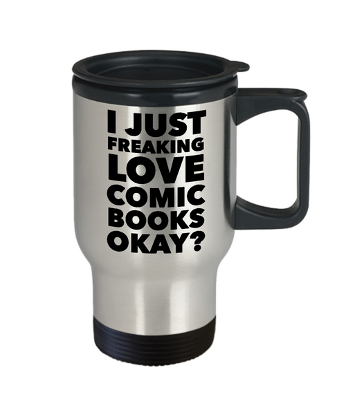 Comics Mug I Just Freaking Love Comic Books Okay? Stainless Steel Insulated Travel Coffee Cup