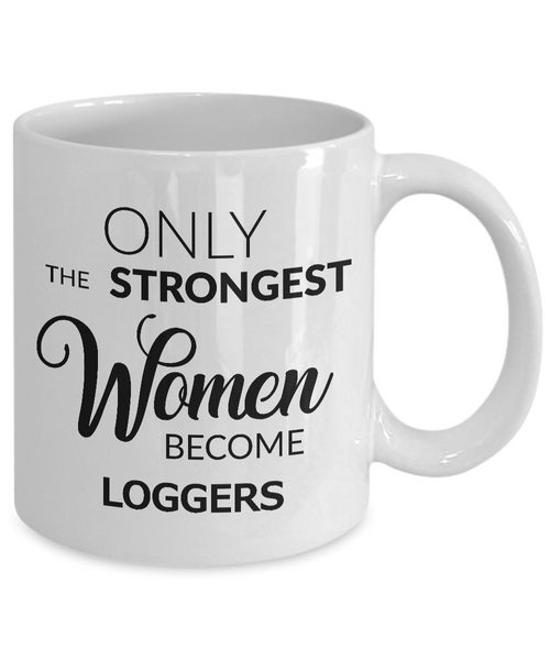 Logger Mug - Logger Gifts - Only the Strongest Women Become Loggers Ceramic Coffee Mug-Coffee Mug-HollyWood & Twine
