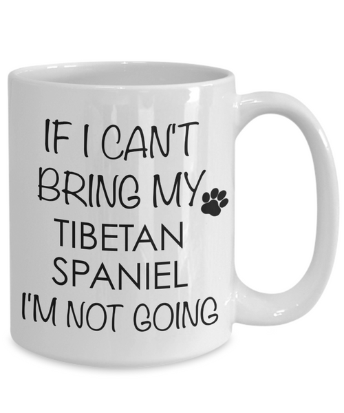 Tibetan Spaniel Dog Gifts If I Can't Bring My I'm Not Going Mug Ceramic Coffee Cup-Cute But Rude