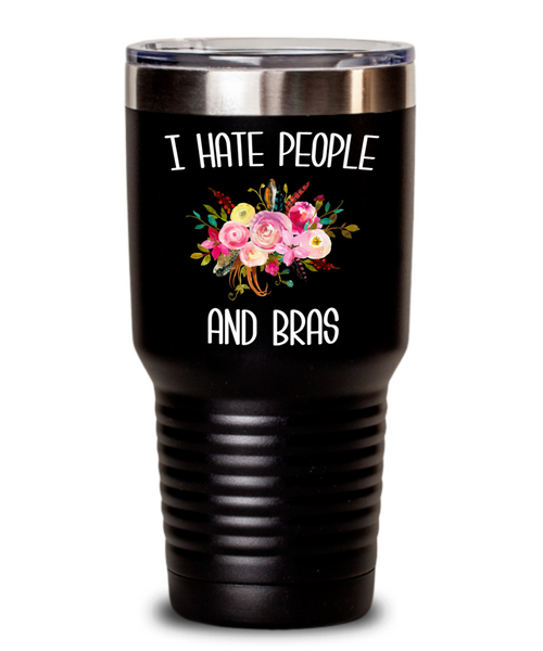 Funny Tumbler for Women I Hate People and Bras People Suck Gift for Her Insulated Hot Cold Travel Coffee Cup BPA Free