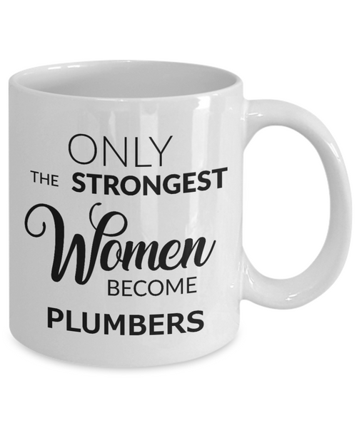 Plumbers Coffee Mug - Only The Strongest Women Become Plumbers Ceramic Coffee Cup-Coffee Mug-HollyWood & Twine