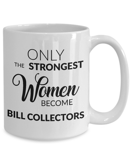 Debt Collector Mug - Ony the Strongest Women Become Bill Collectors Coffee Mug-Cute But Rude