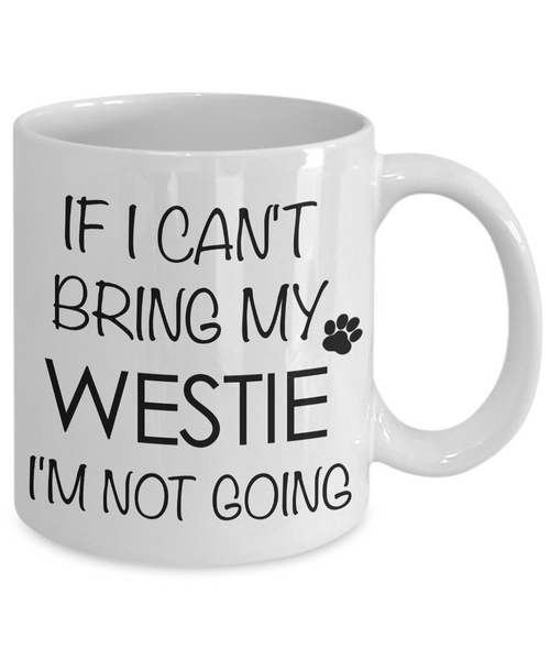 Westie Gifts - If I Can't Bring My Westie I'm Not Going - Westhighland Terrier Mug-Cute But Rude
