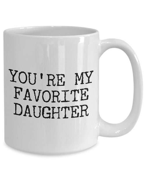 Funny Daughter Mug Gift for Daughter - You're My Favorite Daughter Funny Coffee Mug Ceramic Tea Cup Gift for Her-Coffee Mug-HollyWood & Twine