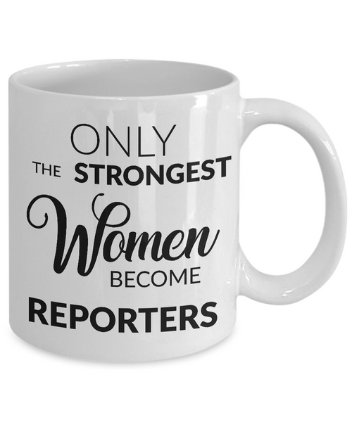 Gifts for Reporters - Journalism Mug - Only the Strongest Women Become Reporters Coffee Mug