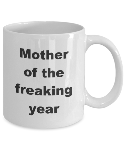 Mother of the Freaking Year Mug Mother's Day Gift Ideas for Mom Coffee Cup-Cute But Rude