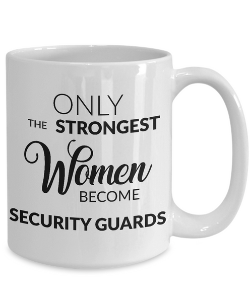 Female Security Guard Gifts - Only the Strongest Women Become Security Guards Coffee Mug