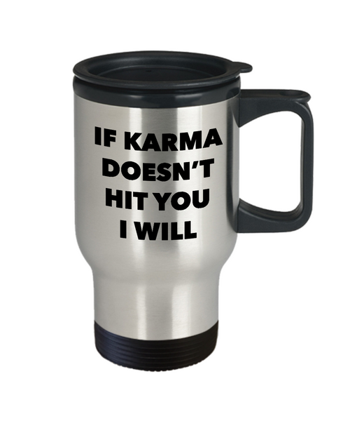 If Karma Doesn't Hit You I Will Mug Stainless Steel Insulate Travel Coffee Cup It's Called Karma Gifts