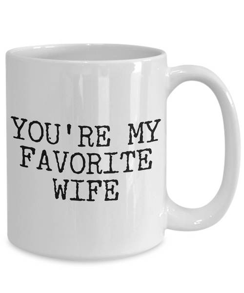 Wife Coffee Mug - Anniversary Gifts for Wife - Wife Gifts from Husband - You're My Favorite Wife Coffee Mug