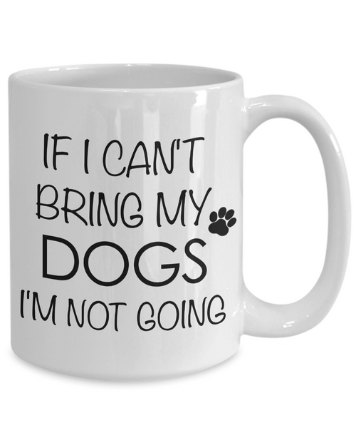 If I Can't Bring My Dogs I'm Not Going Funny Coffee Mug Ceramic Tea Cup-Coffee Mug-HollyWood & Twine