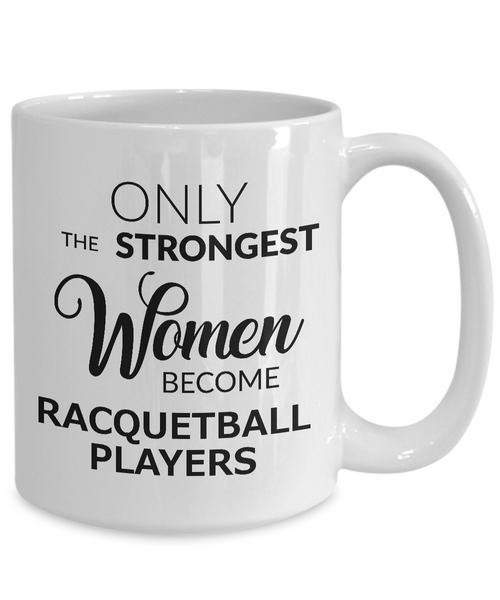 Racquetball Gifts - Women's Racquetball Mug - Only the Strongest Women Become Racquetball Players Coffee Mug Ceramic Tea Cup