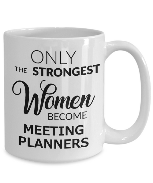 Meeting Planner Coffee Mug Only the Strongest Women Become Meeting Planners