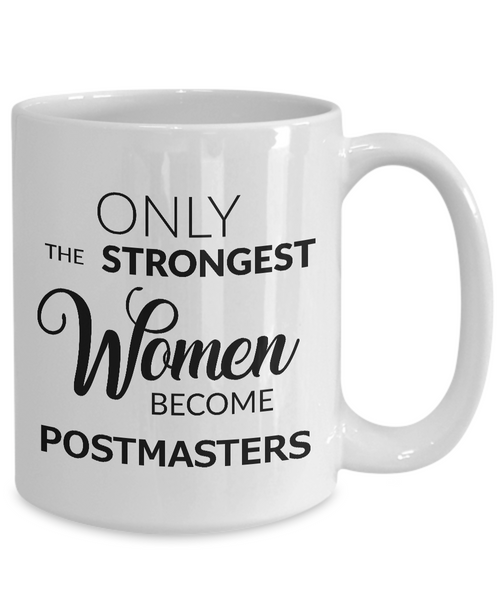 Postmaster Coffee Mug - Only the Strongest Women Become Postmasters Coffee Mug Ceramic Tea Cup-Cute But Rude