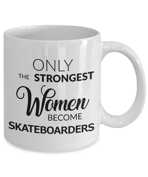 Skateboard Coffee Mug - Skateboarding Gear for Women - Only the Strongest Women Become Skateboarders Coffee Mug Ceramic Tea Cup-Coffee Mug-HollyWood & Twine