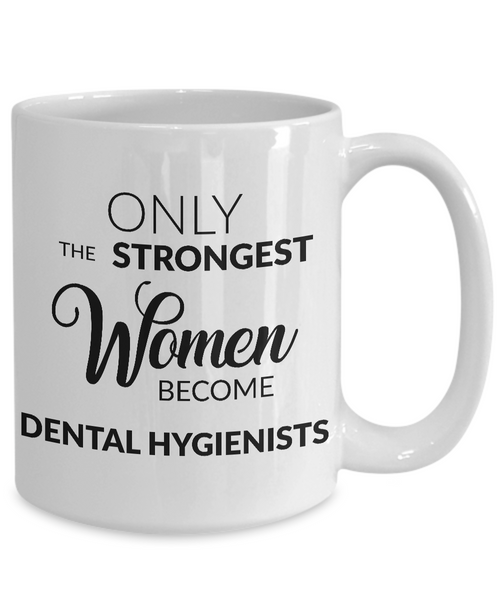 Dental Hygienist Coffee Mug - Only the Strongest Women Become Dental Hygienists Coffee Mug