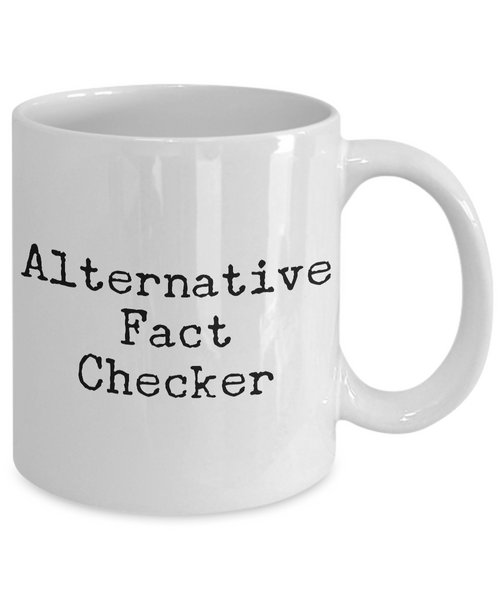 Gifts for Journalists - Editor Mug - Reporter Mug - Alternative Fact Checker Coffee Mug - Politics