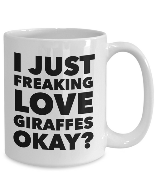 Funny Giraffe Lover Coffee Mug - I just Freaking Love Giraffes Okay? Ceramic Coffee Cup-Coffee Mug-HollyWood & Twine