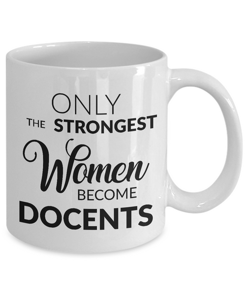 Museum Docent Gifts - Only the Strongest Women Become Docents Coffee Mug Ceramic Tea Cup-Cute But Rude