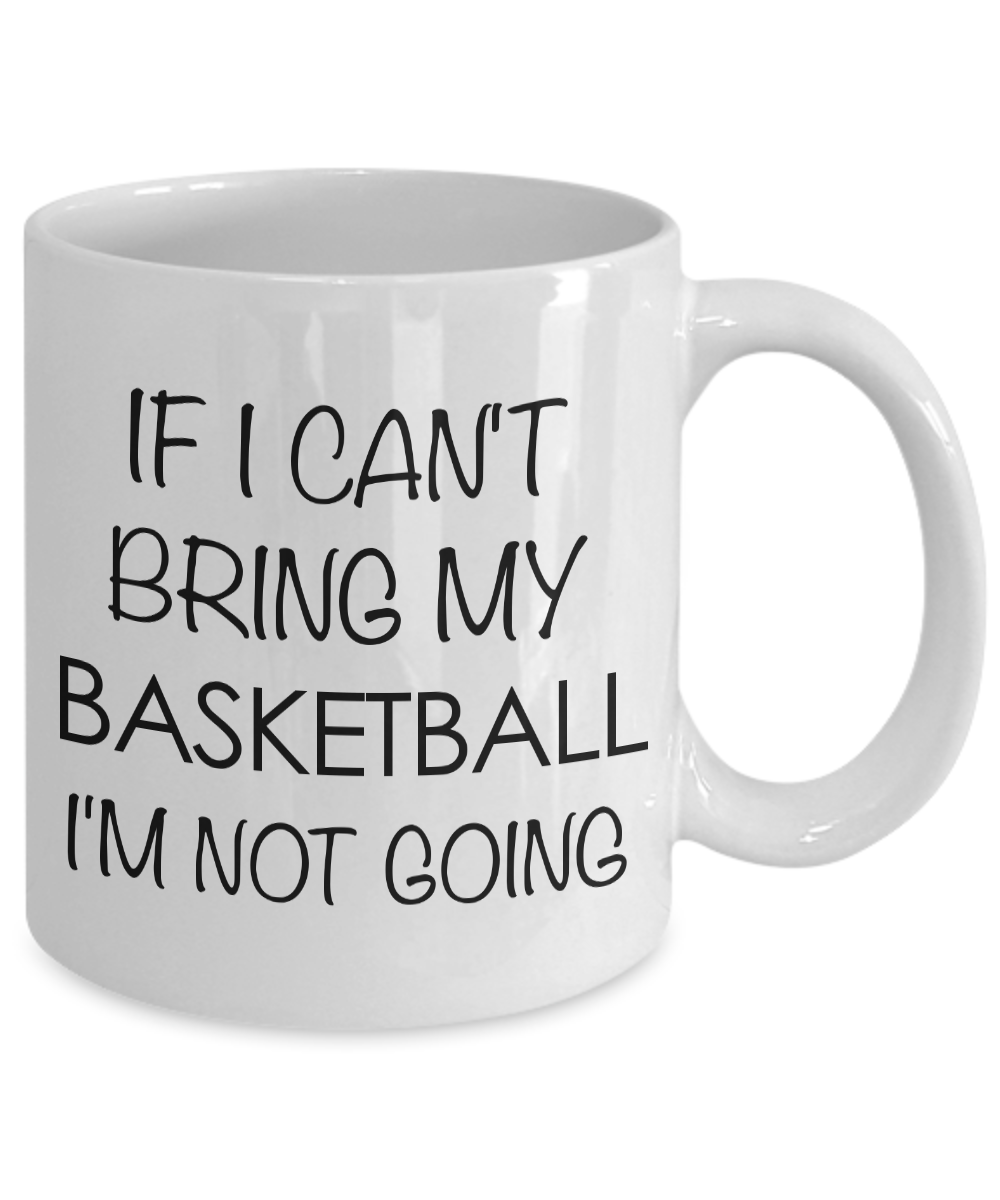 If I Cant Bring My Basketball I'm Not Going Mug Ceramic Coffee Cup - Basketball Gifts for Gurls & Guys-Coffee Mug-HollyWood & Twine