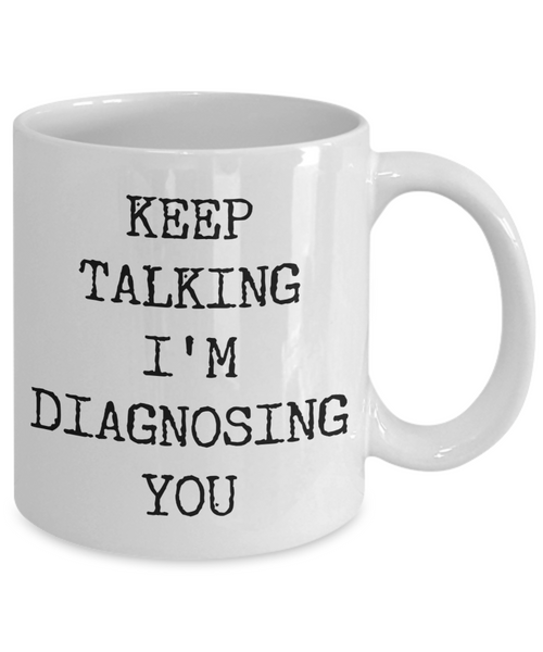 Keep Talking I'm Diagnosing You Mug Funny Psychologist Gift Idea Psychology Gifts SLP Mugs Speech Therapy-Cute But Rude