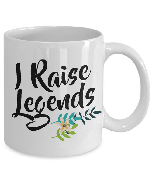 Great Mother's Day Gifts - I Raise Legends - Funny Coffee Mug-Cute But Rude