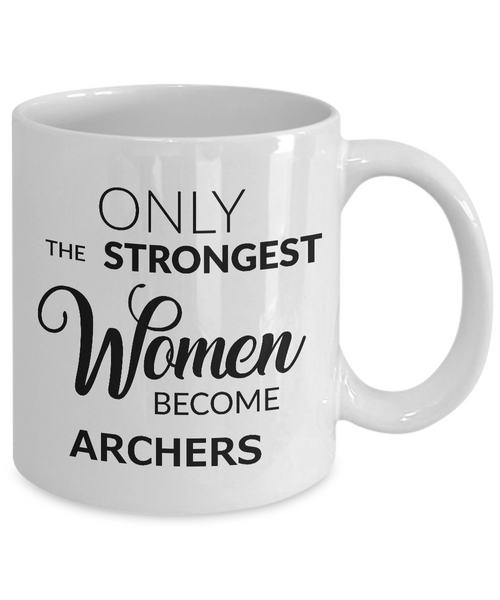 Archer Mug - Archer Gifts for Women - Only the Strongest Women Become Archers Coffee Mug Ceramic Tea Cup