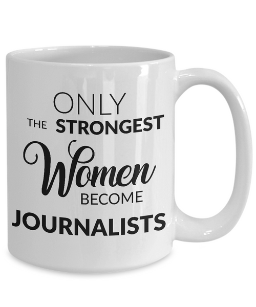 Gifts for Journalists - Journalism Mug - Only the Strongest Women Become Journalists Coffee Mug-Coffee Mug-HollyWood & Twine