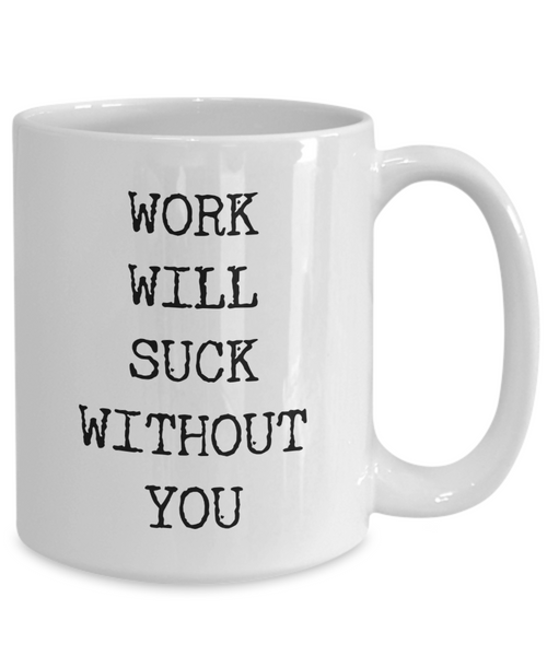 Funny Coworker Leaving Gifts For Women & Men Mug for Work - Work Will Suck Without You Ceramic Coffee Cup-Coffee Mug-HollyWood & Twine