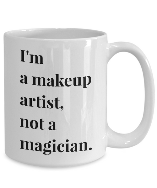 I'm a Makeup Artist, Not a Magician Mug 11 oz or 15 oz Ceramic Coffee Cup-Cute But Rude