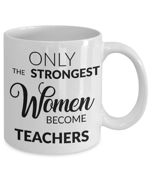 Teacher Gifts - Only the Strongest Women Become Teachers Coffee Mug-Coffee Mug-HollyWood & Twine
