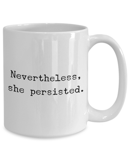 Nevertheless, She Persisted Coffee Mug - Resist - Feminist Mugs