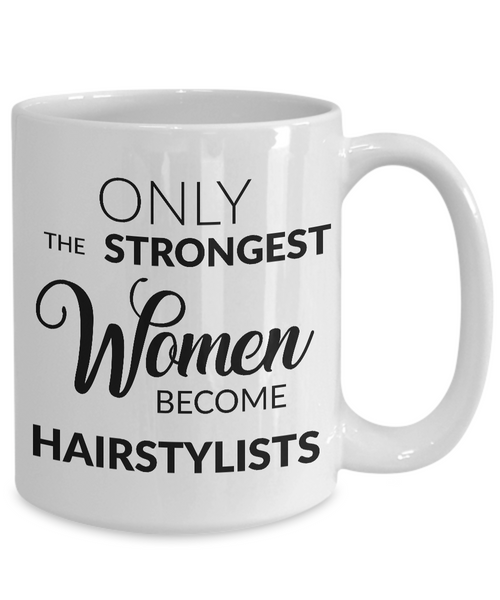 Mugs for Hairstylists - Gifts for a Hairstylist - Only the Strongest Women Become Hairstylists Coffee Mug-Cute But Rude