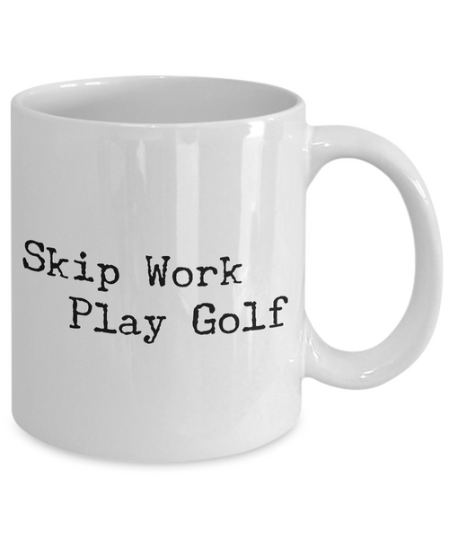 Golf Coffee Mug - Golf Gifts for Dad - Golf Gag Gifts - Golf Gifts for Women - Skip Work Play Golf Coffee Mug - Funny Mugs-Cute But Rude
