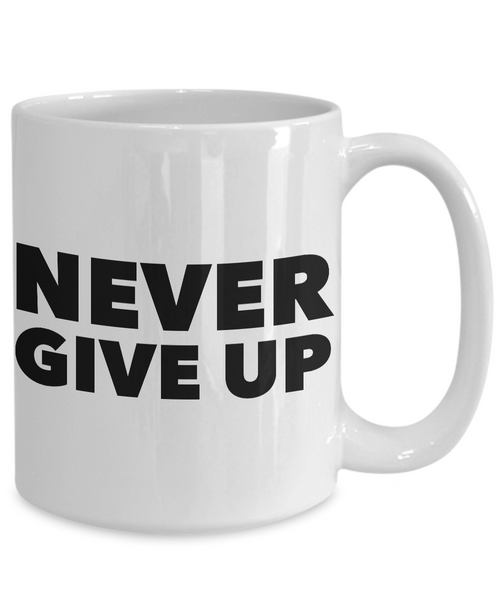 Never Give Up Mug Inspirational Coffee Cup Encouragement Gift-Cute But Rude