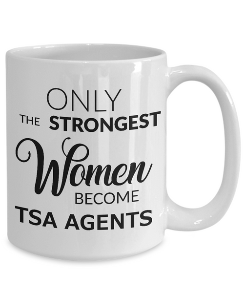 TSA Officer Gifts - Only the Strongest Women Become TSA Agents Coffee Mug