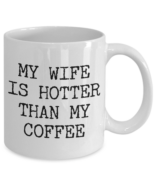 Wife Coffee Mug - Anniversary Gifts for Wife - Wife Gifts from Husband - I Love My Wife Mug - My Wife is Hotter Than My Coffee Mug