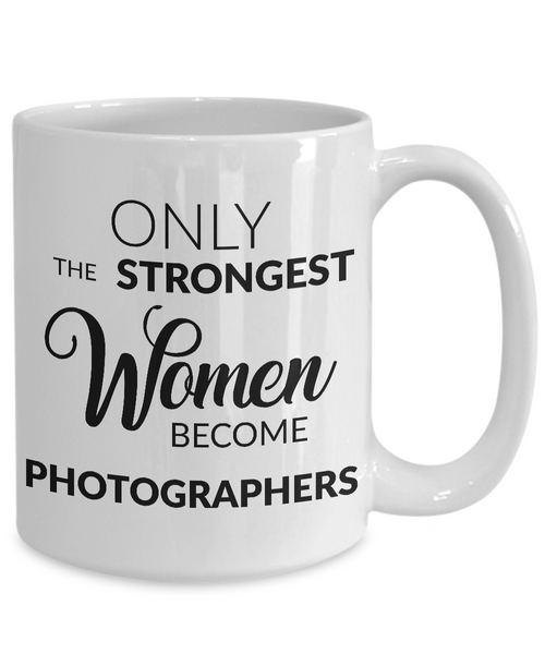 Gift Ideas for Photographers - Only the Strongest Women Become Photographers Coffee Mug-Cute But Rude