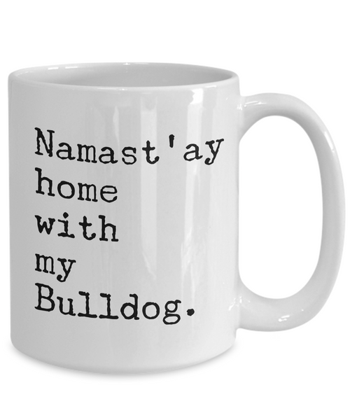 Funny Bulldog Mug - Namast'ay Home with my Bulldog Coffee Mug Ceramic Tea Cup-Coffee Mug-HollyWood & Twine