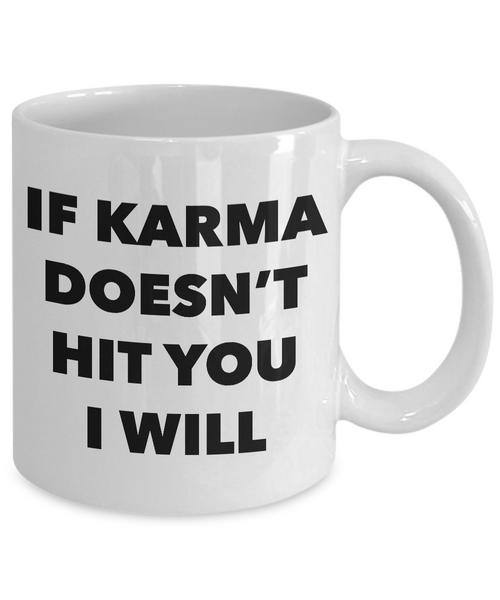 If Karma Doesn't Hit You I Will Mug Ceramic Coffee Cup It's Called Karma Gifts