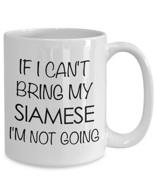 Siamese Cat Mug - Siamese Cat Gifts - If I Can't Bring My Siamese I'm Not Going Funny Coffee Mug Ceramic Tea Cup for Siamese Cat Lovers-Coffee Mug-HollyWood & Twine