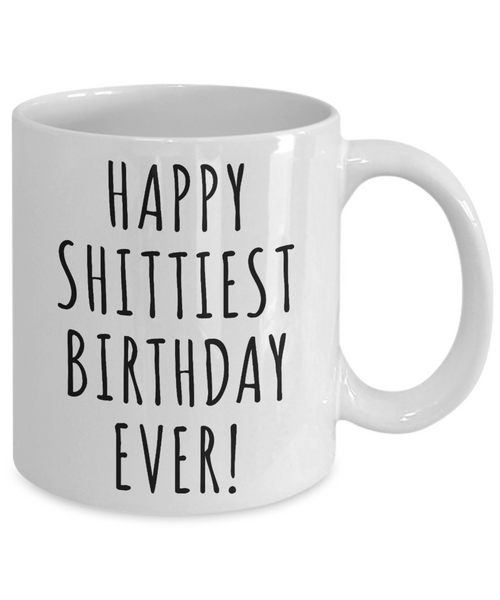Happy Shittiest Birthday Ever Mug Funny Coffee Cup Gift for Him Gift for Her
