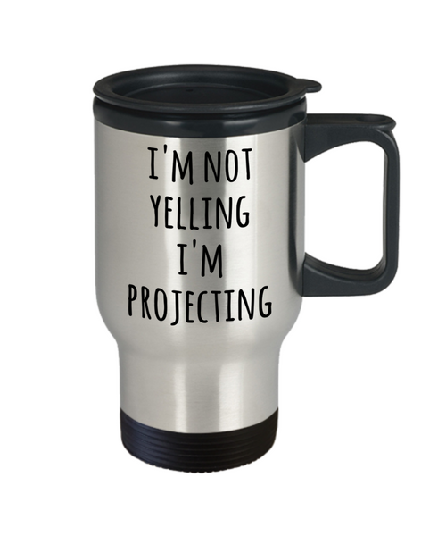 Funny Theatre Actor Travel Mug I'm Not Yelling I'm Projecting Gag Gifts for Actress
