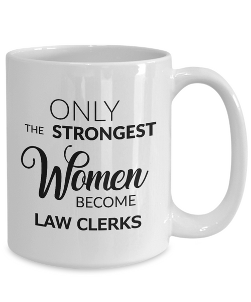 Law Clerk Gift - Only the Strongest Women Become Law Clerks Mug Ceramic Coffee Cup-Coffee Mug-HollyWood & Twine