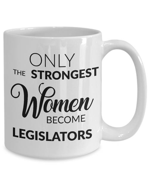 Lawmaker Mug - Only the Strongest Women Become Legislators Coffee Mug Ceramic Tea Cup-Coffee Mug-HollyWood & Twine
