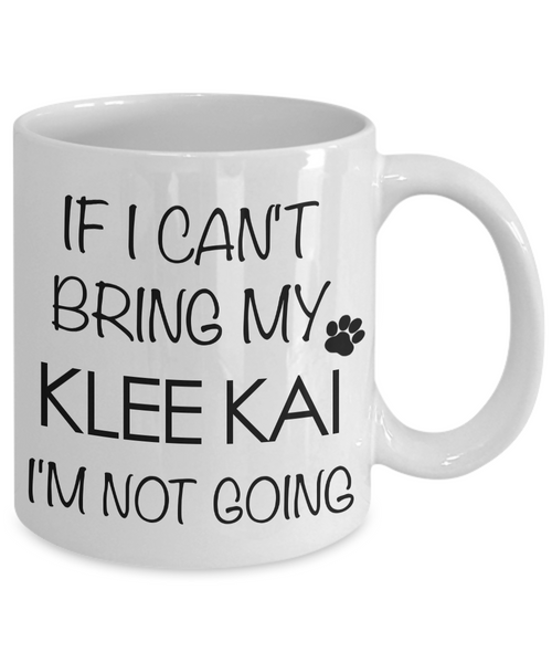 Alaskan Klee Kai Mini Husky Gifts - If I Can't Bring My Klee Kai I'm Not Going Mug - HollyWood & Twine